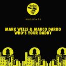 Who's Your Daddy/Mark Wells, Marco Darko