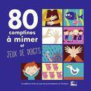 80 Comptines à mimer et jeux de doigts/80 Comptines à mimer et jeux de doigts