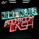 NOW OR NEVER/Boom Boom Cash