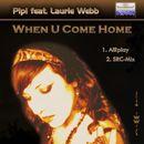 When U Come Home (Remixes)/Pip!