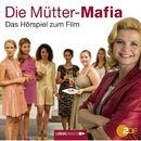 Die Mütter-Mafia - Hörspiel zum ZDF-Fernsehfilm/Die Mütter-Mafia