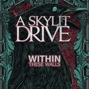 Within These Walls/A Skylit Drive