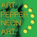 Neon Art: Volume Three/Art Pepper