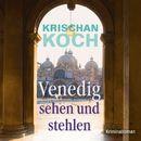 Venedig sehen und stehlen/Krischan Koch