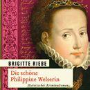 Die schöne Philippine Welserin/Brigitte Riebe