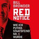 Red Notice - Wie ich Putins Staatsfeind Nr. 1 wurde/Bill Browder