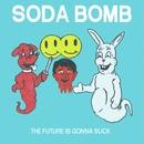 The Future is Gonna Suck/Soda Bomb