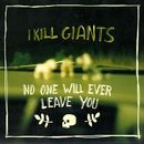 No One Will Ever Leave You/I Kill Giants