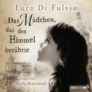 Das Mädchen, das den Himmel berührte (Ungekürzt)/Luca Di Fulvio