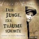 Der Junge, der Träume schenkte (Ungekürzt)/Luca Di Fulvio