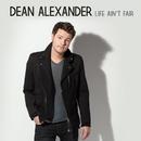 Life Ain't Fair/Dean Alexander
