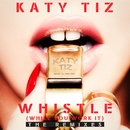 Whistle (While You Work It) [The Remixes]/Katy Tiz