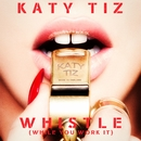 Whistle (While You Work It)/Katy Tiz