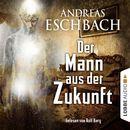 Der Mann aus der Zukunft/Andreas Eschbach