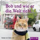 Bob und wie er die Welt sieht - Neue Abenteuer mit dem Streuner (Ungekürzt)/James Bowen