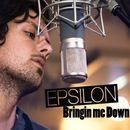 Bringin Me Down/Epsilon