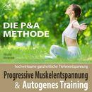 Progressive Muskelentspannung & Autogenes Training - hochwirksame ganzheitliche Tiefenentspannung - die P&A Methode/Franziska Diesmann / Torsten Abrolat