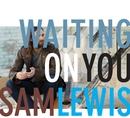 Waiting On You/Sam Lewis