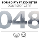 Don't Stop Get It (feat. Kid Sister)/Born Dirty