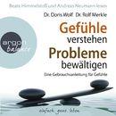 Gefühle verstehen, Probleme bewältigen - Eine Gebrauchsanleitung für Gefühle (Gekürzte Fassung)/Dr. Doris Wolf
