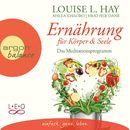 Ernährung für Körper und Seele - Das Meditationsprogramm (Autorisierte Lesefassung mit Musik)/Louise L. Hay