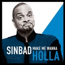 Make Me Wanna Holla/Sinbad