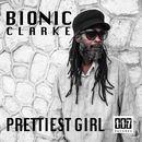 Prettiest Girl/Bionic Clarke