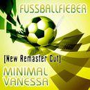 Fussballfieber (New Remaster Cut)/Minimal Vanessa