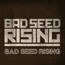 Bad Seed Rising/Bad Seed Rising