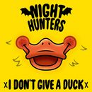 I Don't Give A Duck/Nighthunters