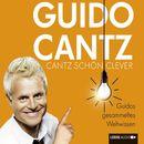 Cantz schön clever - Guidos gesammeltes Weltwissen/Guido Cantz