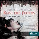 Kuss des Feuers - The Darkest London 1 (Ungekürzt)/Kristen Callihan
