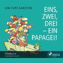 Eins, zwei, drei - ein Papagei! (Ungekürzt)/Kim Fupz Aakeson