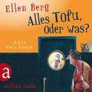 Alles Tofu, oder was? - [K]ein Koch-Roman/Ellen Berg