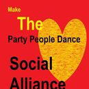 Make the Party People Dance/Social Alliance