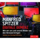 Digitale Demenz - Wie wir uns und unsere Kinder um den Verstand bringen/Manfred Spitzer