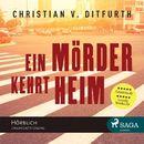 Ein Mörder kehrt heim (Ungekürzt)/Christian von Ditfurth