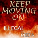 Keep Moving On (feat. Reefa)/Illegal
