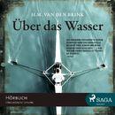 Über das Wasser (Ungekürzt)/H. M. van den Brink