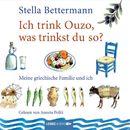 Ich trink' Ouzo, was trinkst du so? - Meine griechische Familie und ich/Stella Bettermann