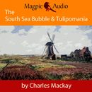 The South Sea Bubble and Tulipomania - Financial Madness and Delusion (Unabridged)/Charles Mackay