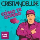 Cómo Te Quiero/Cristian Deluxe