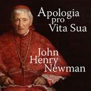 Apologia Pro Vita Sua - A Defence of One's Life (Unabridged)/John Henry Newman