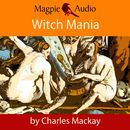 Witch Mania: The History of Witchcraft (Unabridged)/Charles Mackay