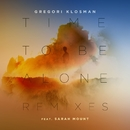 Time To Be Alone (feat. Sarah Mount) [Remixes]/Gregori Klosman
