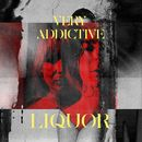 Liquor/Very Addictive