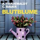 Blutblume (Ungekürzte Version)/Astrid Thadewaldt