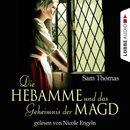 Die Hebamme und das Geheimnis der Magd (Historischer Kurzroman)/Sam Thomas