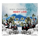 Heavy Love/Man Overboard