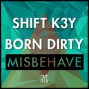 Misbehave/Shift K3Y & Born Dirty
